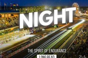 Le Mans Night, the spirit of endurance (long read)
